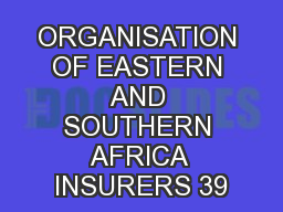 ORGANISATION OF EASTERN AND SOUTHERN AFRICA INSURERS 39