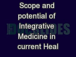 Scope and potential of Integrative Medicine in current Heal
