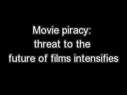 Movie piracy: threat to the future of films intensifies