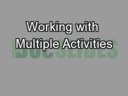 Working with Multiple Activities PowerPoint Presentation, PPT - DocSlides