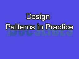 Design Patterns in Practice PowerPoint PPT Presentation