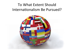 To what extent should internationalism be pursued essay