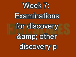 Week 7:  Examinations for discovery & other discovery p