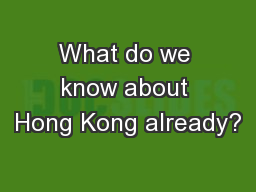 What do we know about Hong Kong already?