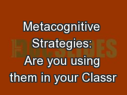 Metacognitive Strategies: Are you using them in your Classr