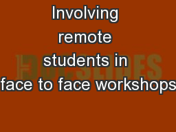 Involving remote students in face to face workshops