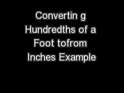 Convertin g Hundredths of a Foot tofrom Inches Example PowerPoint PPT Presentation
