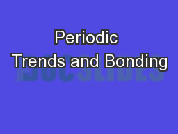 Periodic Trends and Bonding PowerPoint PPT Presentation