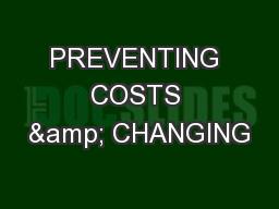 PREVENTING COSTS & CHANGING