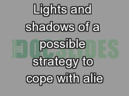 Lights and shadows of a possible strategy to cope with alie PowerPoint PPT Presentation