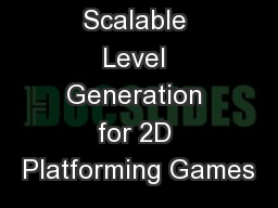 Scalable Level Generation for 2D Platforming Games PowerPoint PPT Presentation
