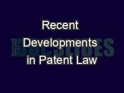 Recent Developments in Patent Law