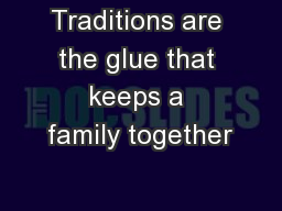 Traditions are the glue that keeps a family together