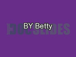 BY Betty PowerPoint PPT Presentation