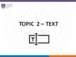 TOPIC 2 – TEXT