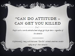 """Can do attitude –Can get you killed"