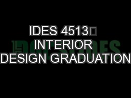IDES 4513‐ INTERIOR DESIGN GRADUATION
