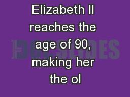 Queen Elizabeth II reaches the age of 90, making her the ol