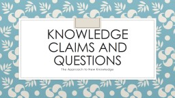 Knowledge Claims and Questions PowerPoint PPT Presentation