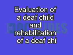 Evaluation of a deaf child and rehabilitation of a deaf chi
