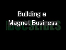 Building a Magnet Business