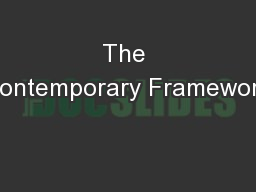 The Contemporary Framework