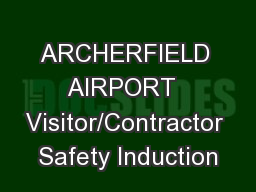 ARCHERFIELD AIRPORT  Visitor/Contractor Safety Induction