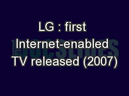 LG : first Internet-enabled TV released (2007)