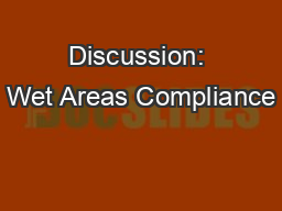 Discussion: Wet Areas Compliance PowerPoint PPT Presentation
