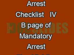 Mandatory Arrest Checklist   IV B page of Mandatory Arrest Checklist Sec PowerPoint PPT Presentation