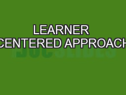 LEARNER CENTERED APPROACH