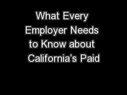 What Every Employer Needs to Know about California's Paid PowerPoint PPT Presentation