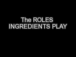 The ROLES INGREDIENTS PLAY PowerPoint PPT Presentation
