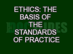 ETHICS: THE BASIS OF THE STANDARDS OF PRACTICE