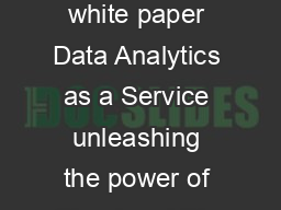 ascent Thought leadership from Atos white paper Data Analytics as a Service unleashing the power of Cloud and Big Data Your business technologists