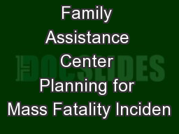 Family Assistance Center Planning for Mass Fatality Inciden PowerPoint PPT Presentation