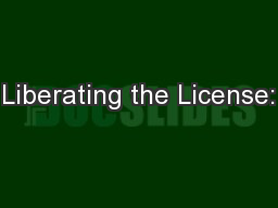 Liberating the License: