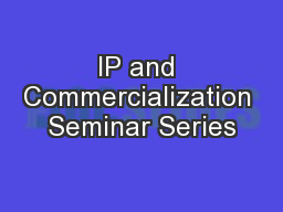 IP and Commercialization Seminar Series PowerPoint PPT Presentation