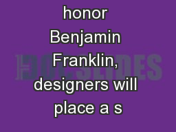 11-27. To honor Benjamin Franklin, designers will place a s PowerPoint PPT Presentation