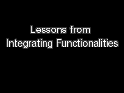 Lessons from Integrating Functionalities