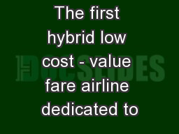 The first hybrid low cost - value fare airline dedicated to