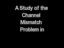 A Study of the Channel Mismatch Problem in