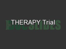 THERAPY Trial PowerPoint PPT Presentation