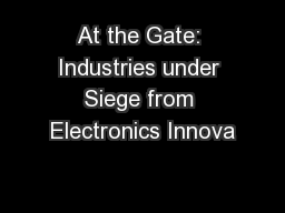 At the Gate: Industries under Siege from Electronics Innova