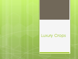 Luxury Crops PowerPoint PPT Presentation