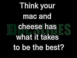 Think your mac and cheese has what it takes to be the best?