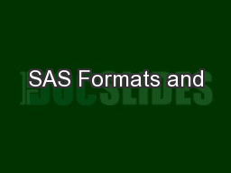SAS Formats and PowerPoint PPT Presentation