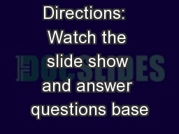 Directions:  Watch the slide show and answer questions base