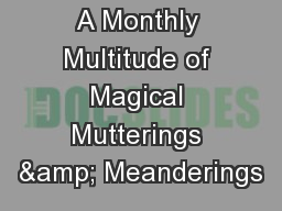 A Monthly Multitude of Magical Mutterings & Meanderings