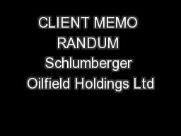 CLIENT MEMO RANDUM Schlumberger Oilfield Holdings Ltd
